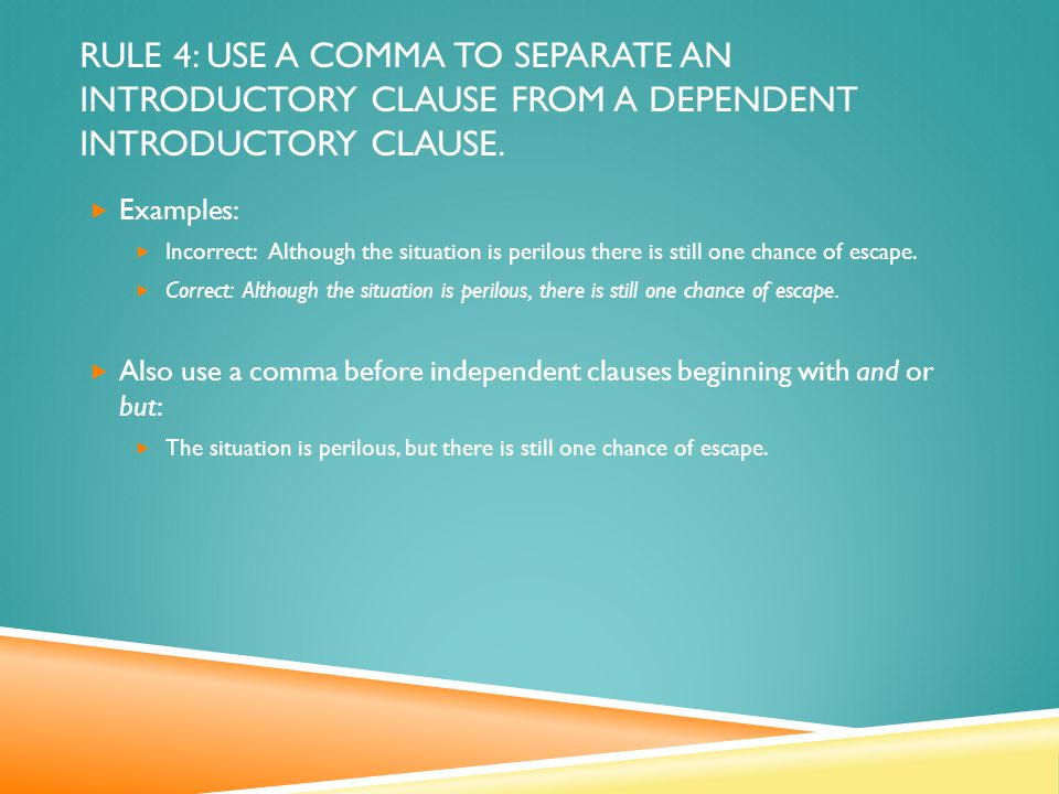 RULE 4: USE A COMMA TO SEPARATE AN INTRODUCTORY CLAUSE FROM A DEPENDENT INTRODUCTORY CLAUSE.
