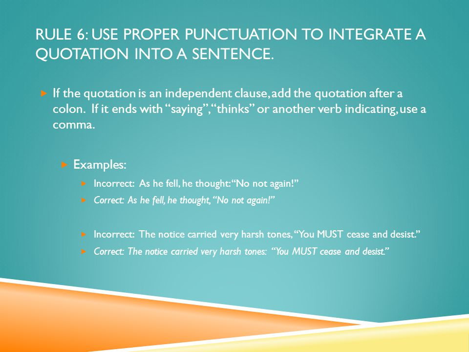 RULE 6: USE PROPER PUNCTUATION TO INTEGRATE A QUOTATION INTO A SENTENCE.
