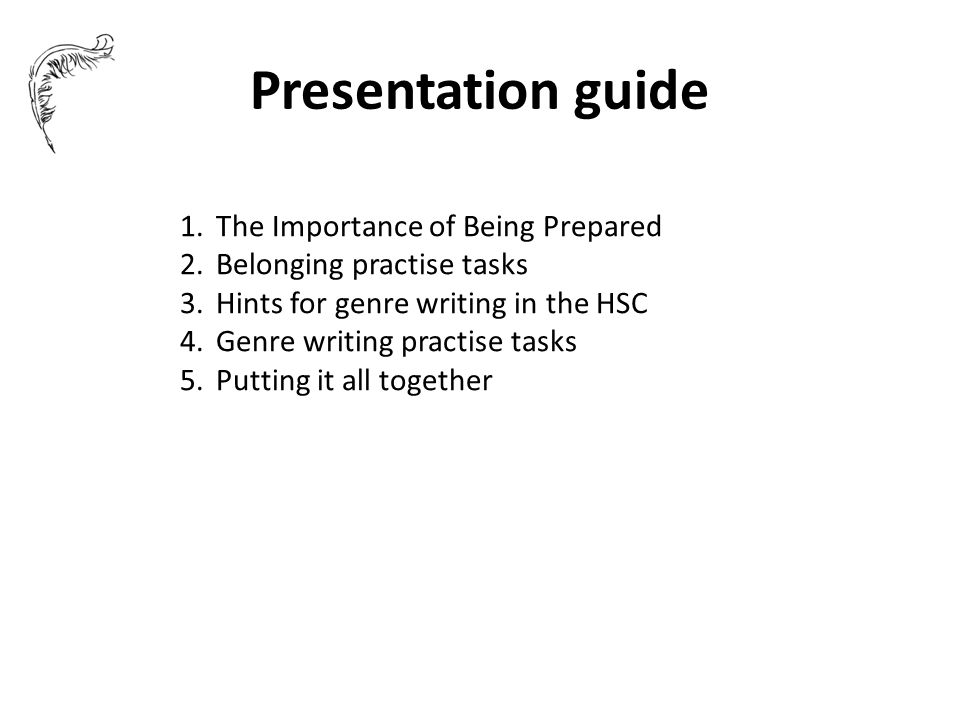 Presentation guide 1.The Importance of Being Prepared 2.Belonging practise tasks 3.Hints for genre writing in the HSC 4.Genre writing practise tasks 5.Putting it all together