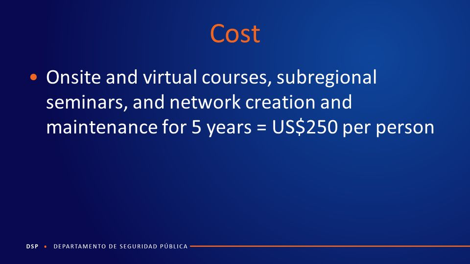 Cost Onsite and virtual courses, subregional seminars, and network creation and maintenance for 5 years = US$250 per person