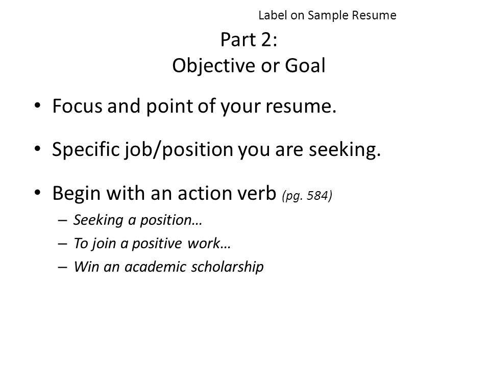 Part 2: Objective or Goal Focus and point of your resume.