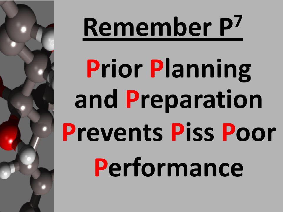 Remember P 7 Prior Planning and Preparation Prevents Piss Poor Performance