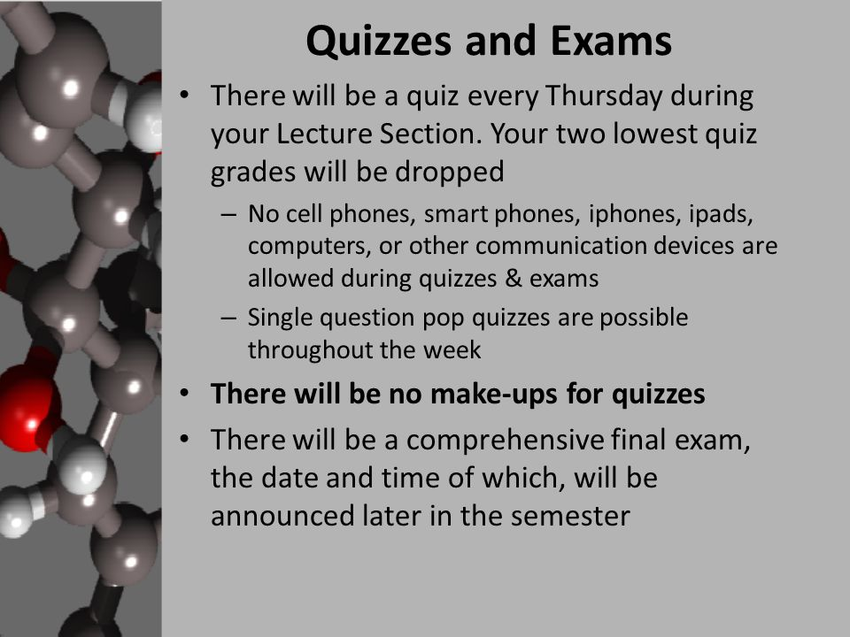Quizzes and Exams There will be a quiz every Thursday during your Lecture Section.