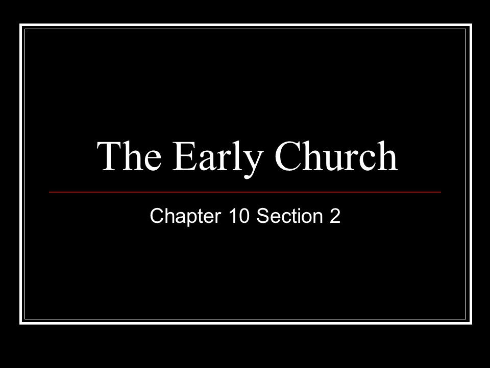 The Early Church Chapter 10 Section 2