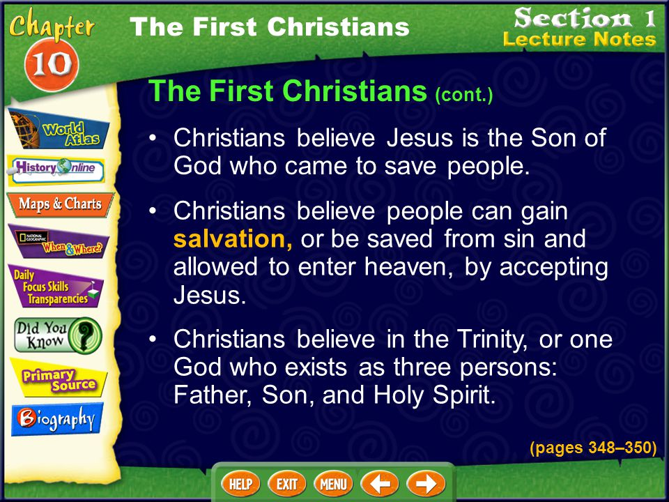 The First Christians (cont.) Christians believe Jesus is the Son of God who came to save people.