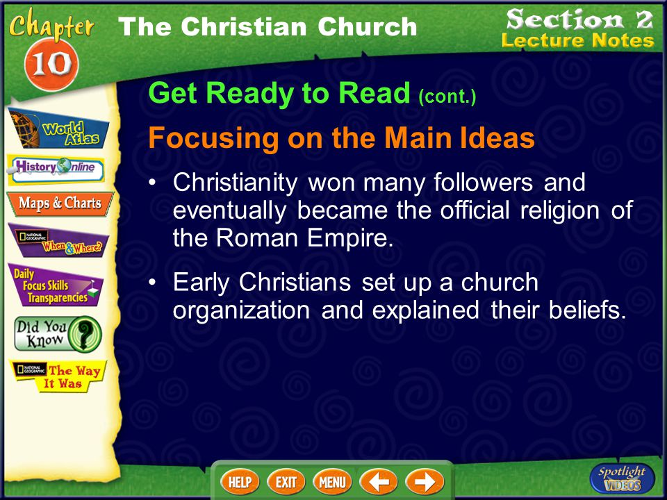 Get Ready to Read (cont.) Focusing on the Main Ideas The Christian Church Early Christians set up a church organization and explained their beliefs.