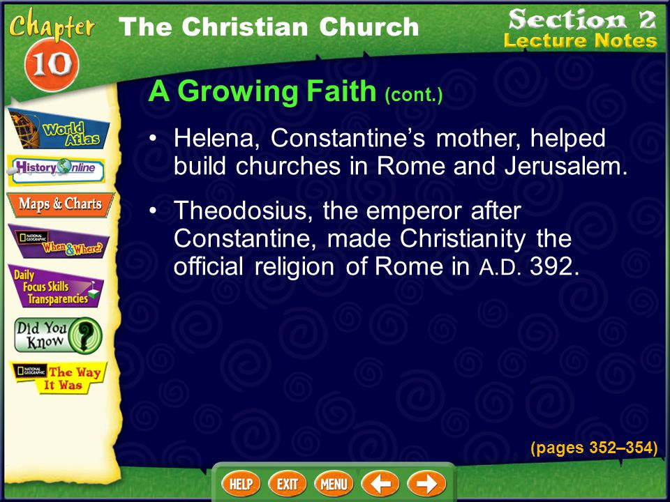 A Growing Faith (cont.) Helena, Constantine's mother, helped build churches in Rome and Jerusalem.