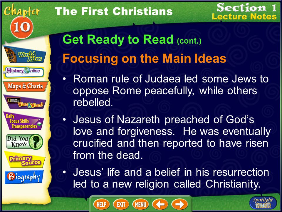 Get Ready to Read (cont.) Focusing on the Main Ideas The First Christians Roman rule of Judaea led some Jews to oppose Rome peacefully, while others rebelled.