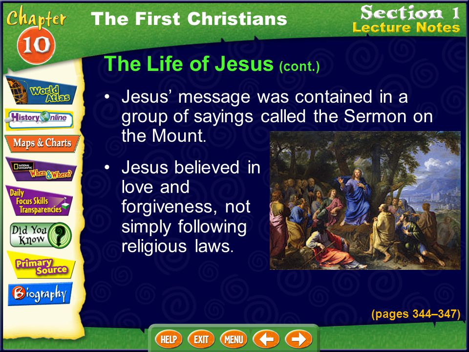 The Life of Jesus (cont.) Jesus' message was contained in a group of sayings called the Sermon on the Mount.