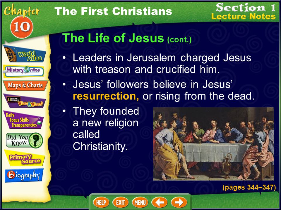 The Life of Jesus (cont.) Leaders in Jerusalem charged Jesus with treason and crucified him.