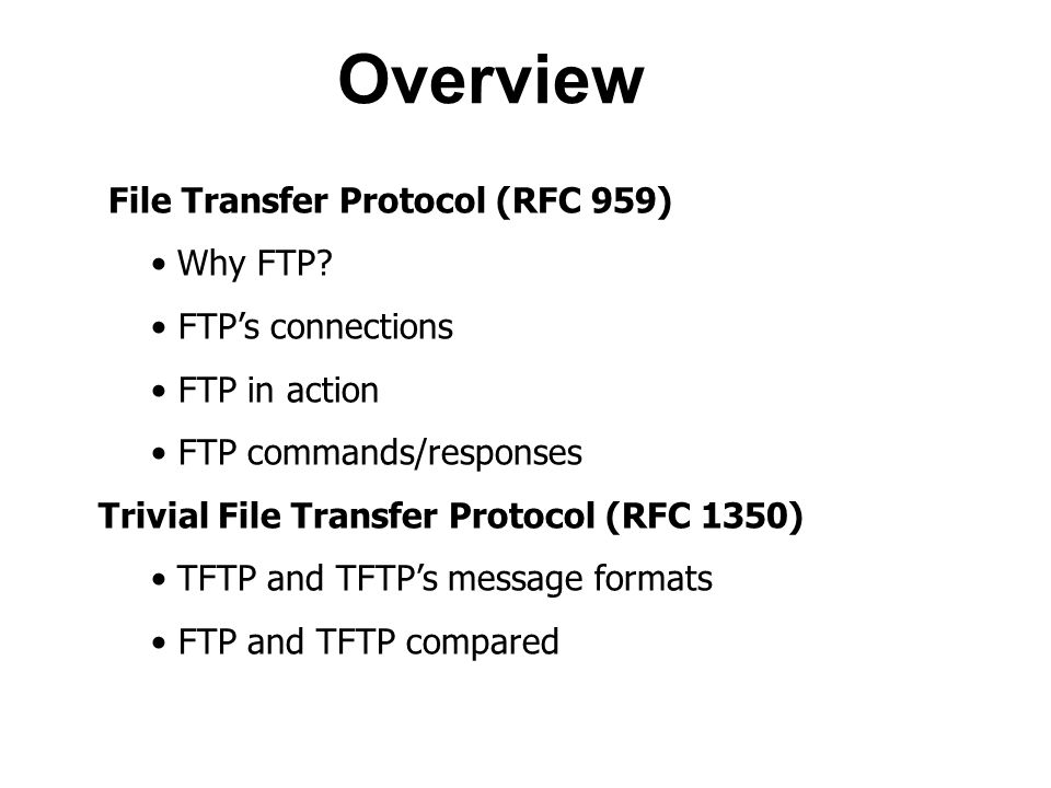 Overview File Transfer Protocol (RFC 959) Why FTP.
