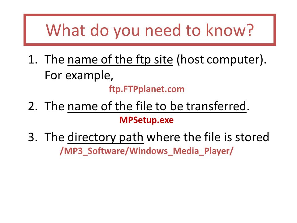What do you need to know. 1.The name of the ftp site (host computer).