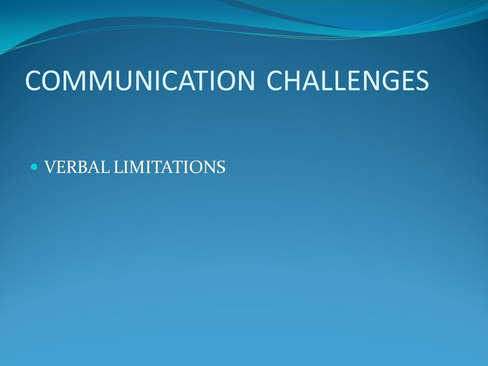 COMMUNICATION CHALLENGES VERBAL LIMITATIONS