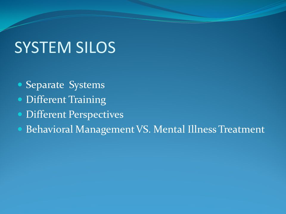 SYSTEM SILOS Separate Systems Different Training Different Perspectives Behavioral Management VS.