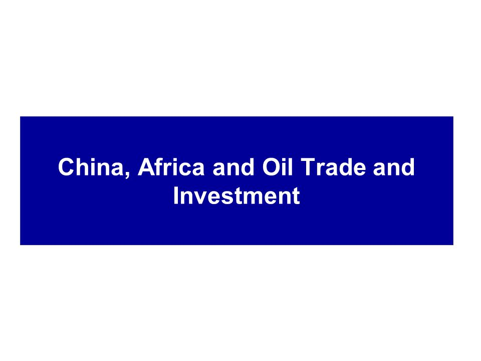 China, Africa and Oil Trade and Investment