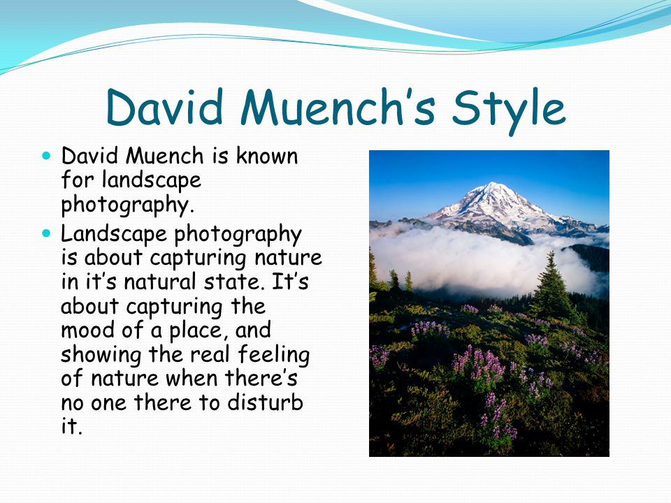 David Muench's Style David Muench is known for landscape photography.