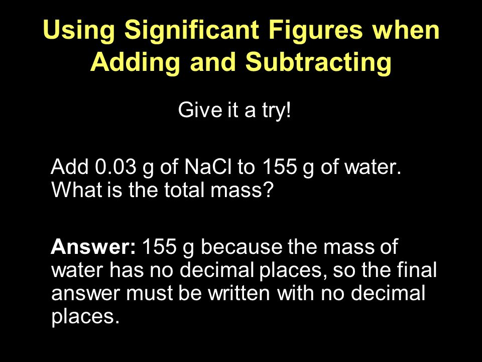 Using Significant Figures when Adding and Subtracting Give it a try.