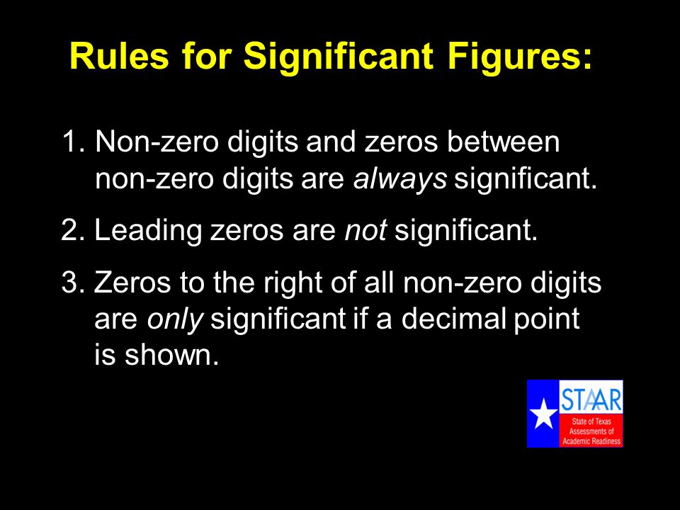 Rules for Significant Figures: 1.Non-zero digits and zeros between non-zero digits are always significant.