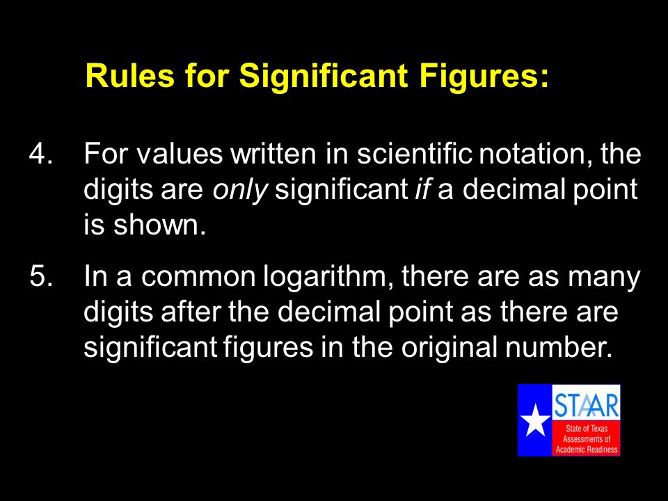 Rules for Significant Figures: 4.For values written in scientific notation, the digits are only significant if a decimal point is shown.
