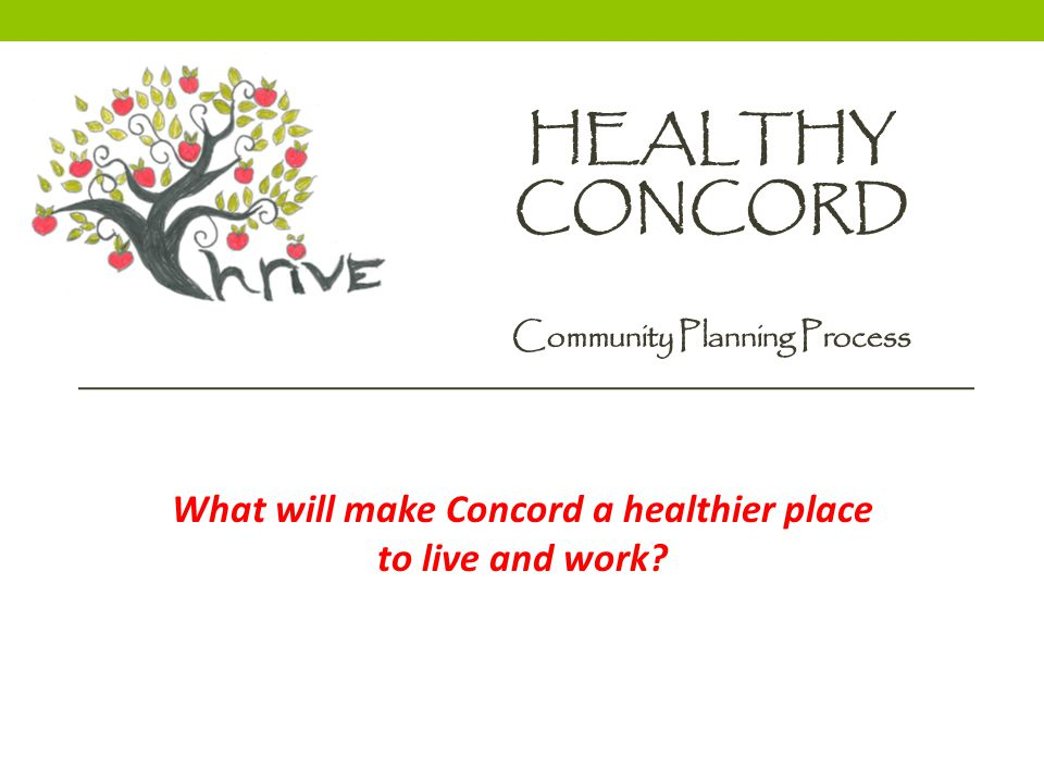 HEALTHY CONCORD Community Planning Process What will make Concord a healthier place to live and work