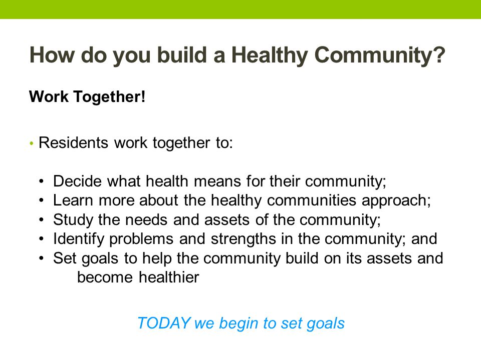How do you build a Healthy Community. Work Together.