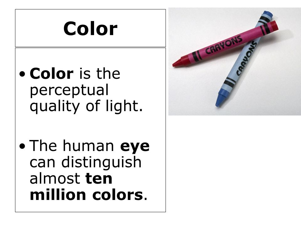 Color Color is the perceptual quality of light.