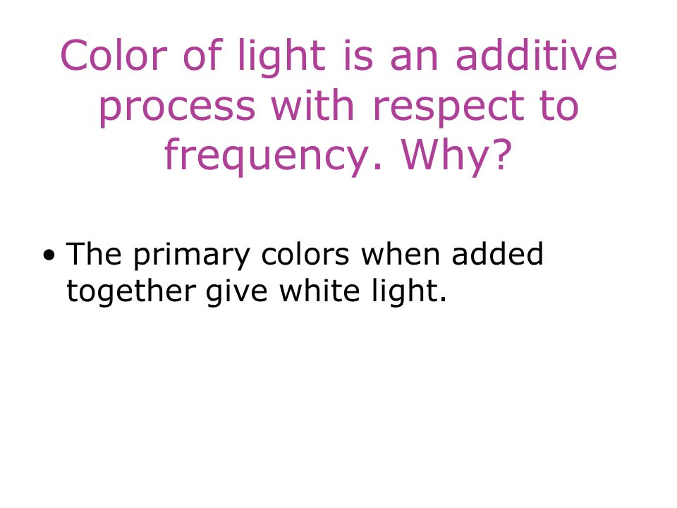 Color of light is an additive process with respect to frequency.