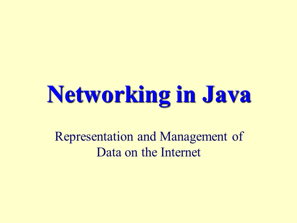 Networking in Java Representation and Management of Data on the Internet