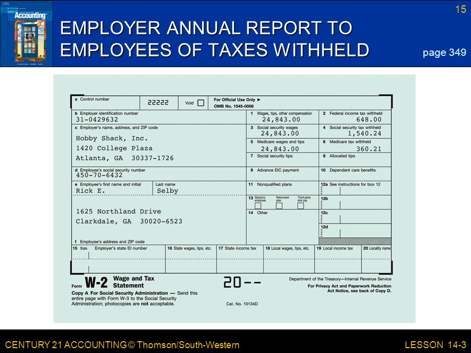 CENTURY 21 ACCOUNTING © Thomson/South-Western 15 LESSON 14-3 EMPLOYER ANNUAL REPORT TO EMPLOYEES OF TAXES WITHHELD page 349