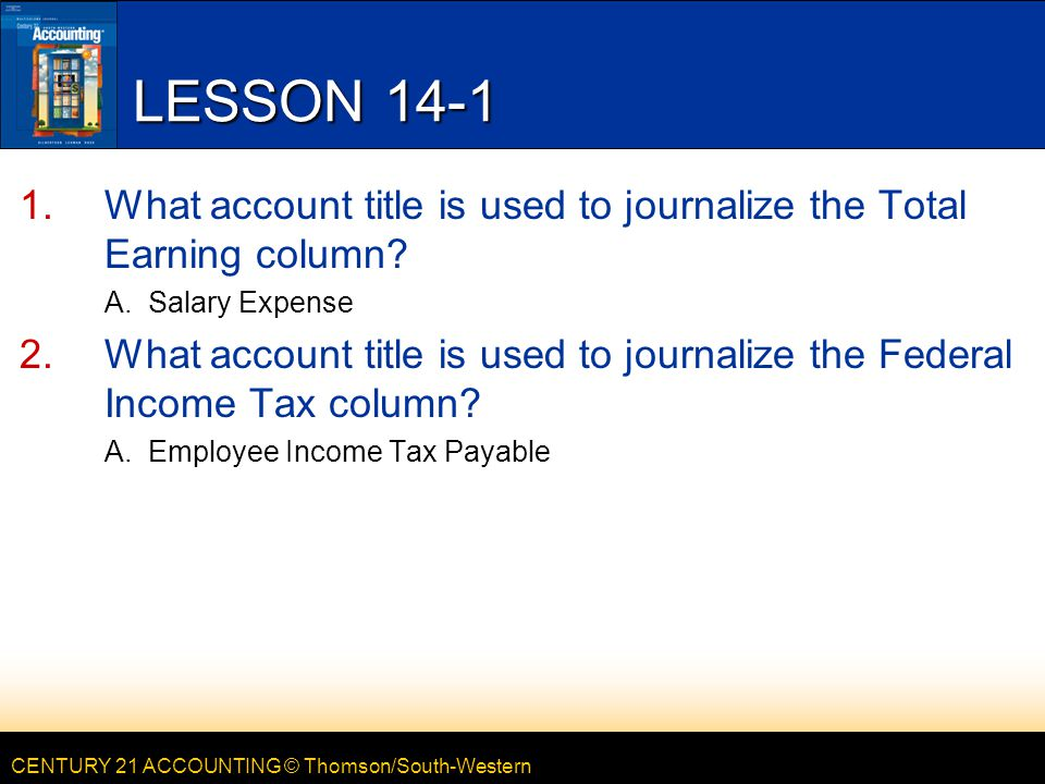 CENTURY 21 ACCOUNTING © Thomson/South-Western LESSON What account title is used to journalize the Total Earning column.