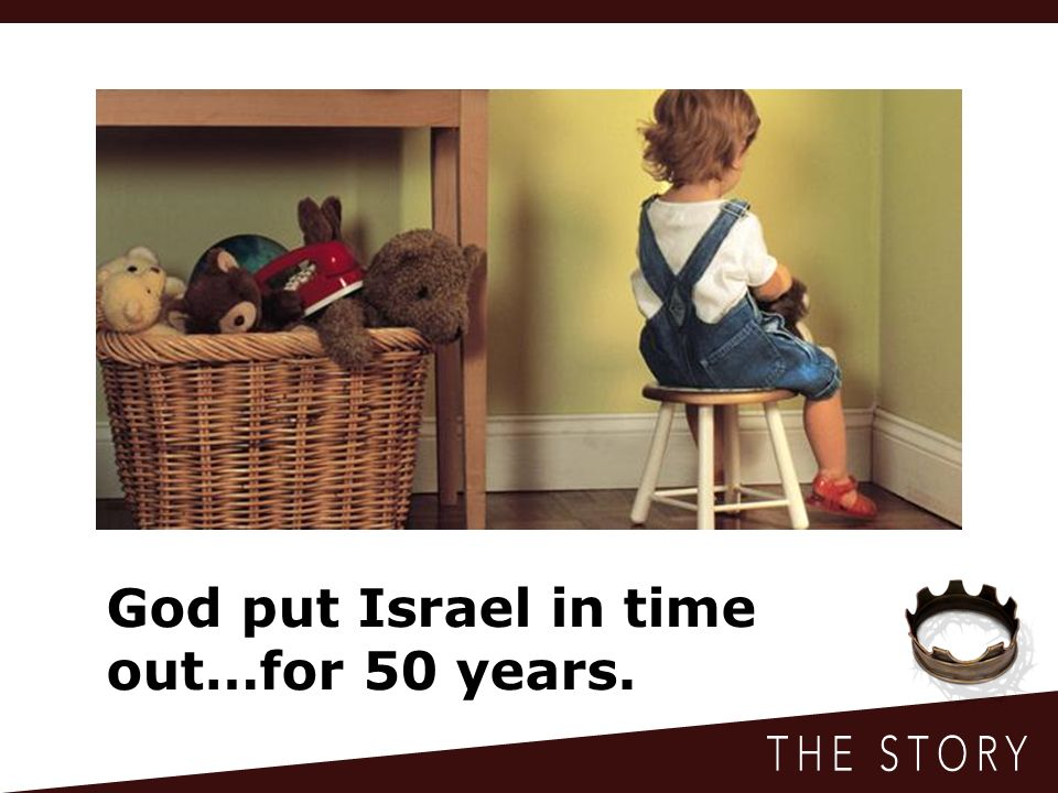 God put Israel in time out…for 50 years.