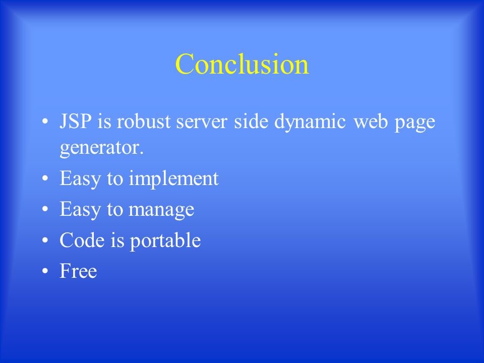 Conclusion JSP is robust server side dynamic web page generator.