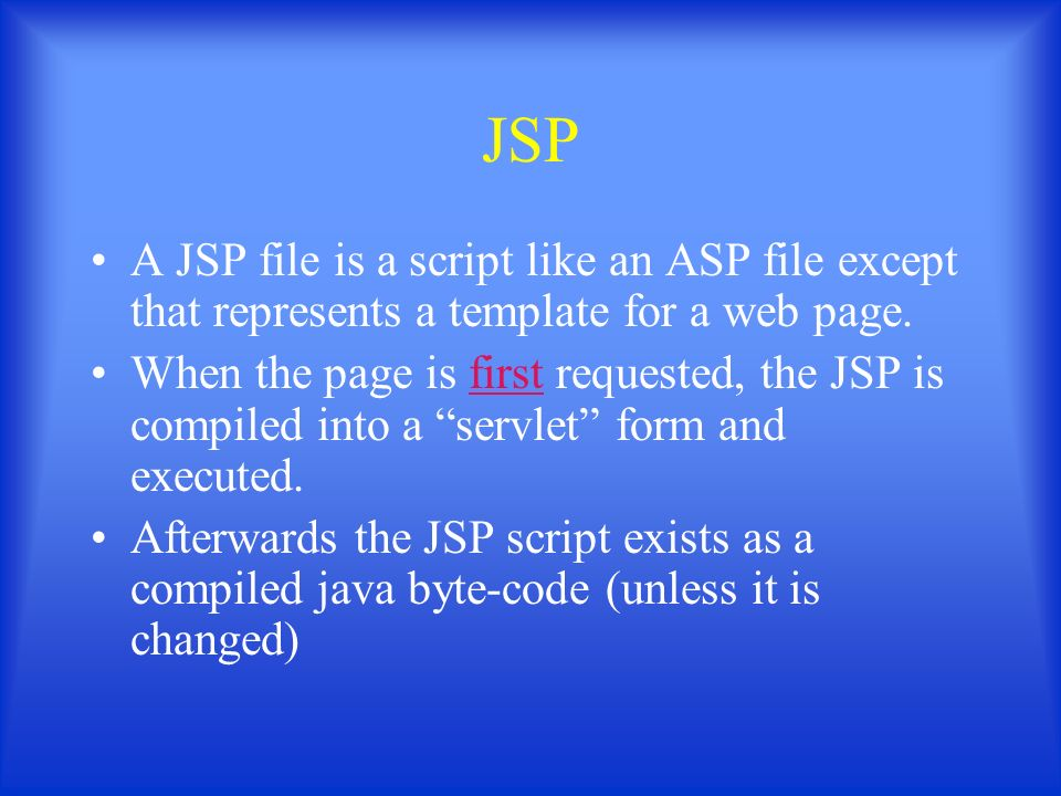 A JSP file is a script like an ASP file except that represents a template for a web page.