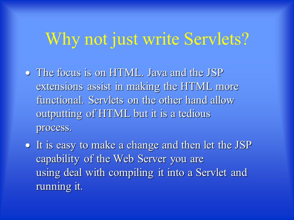 Why not just write Servlets.  The focus is on HTML.