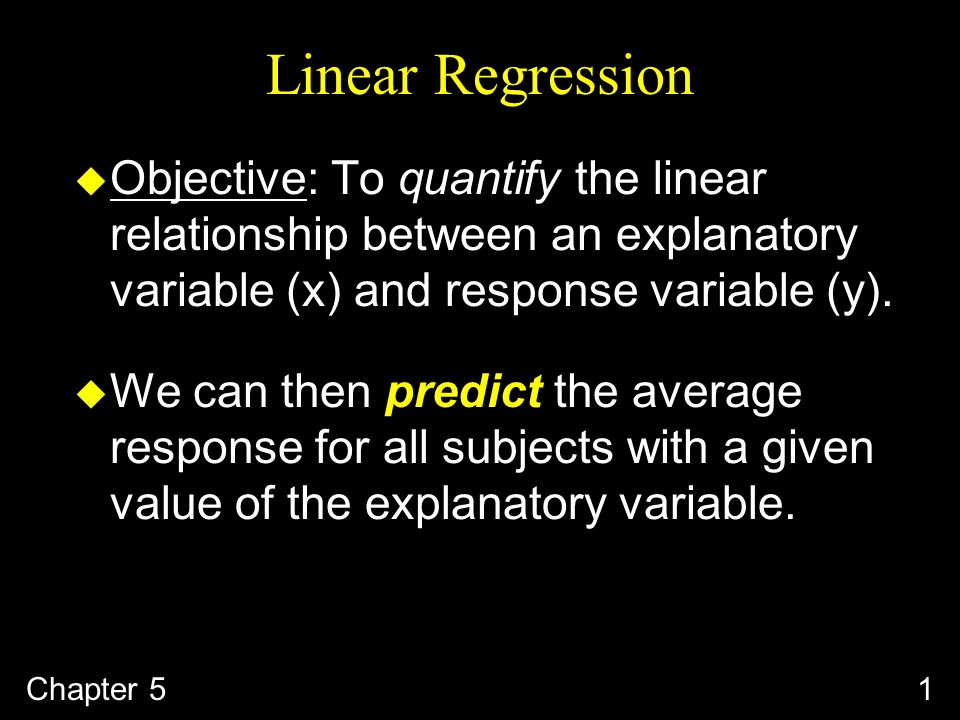 Chapter 51 u Objective: To quantify the linear relationship between an explanatory variable (x) and response variable (y).