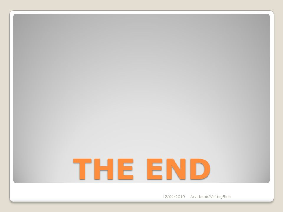 THE END 12/04/2010AcademicWritingSkills