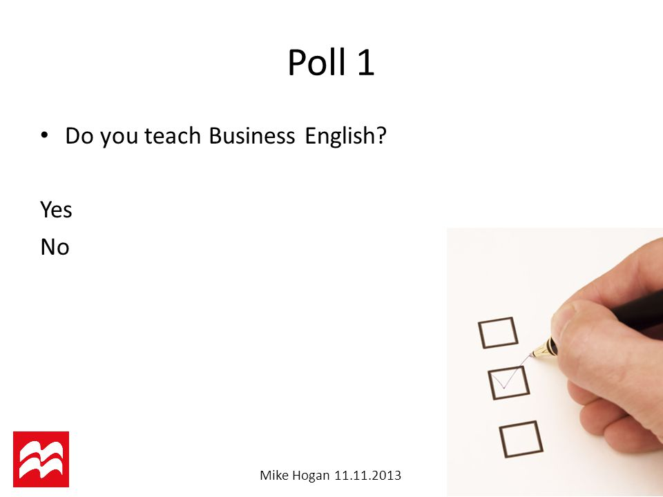 Mike Hogan Poll 1 Do you teach Business English Yes No