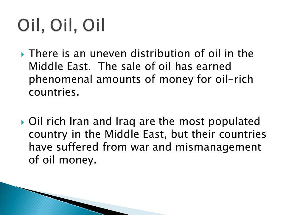  There is an uneven distribution of oil in the Middle East.