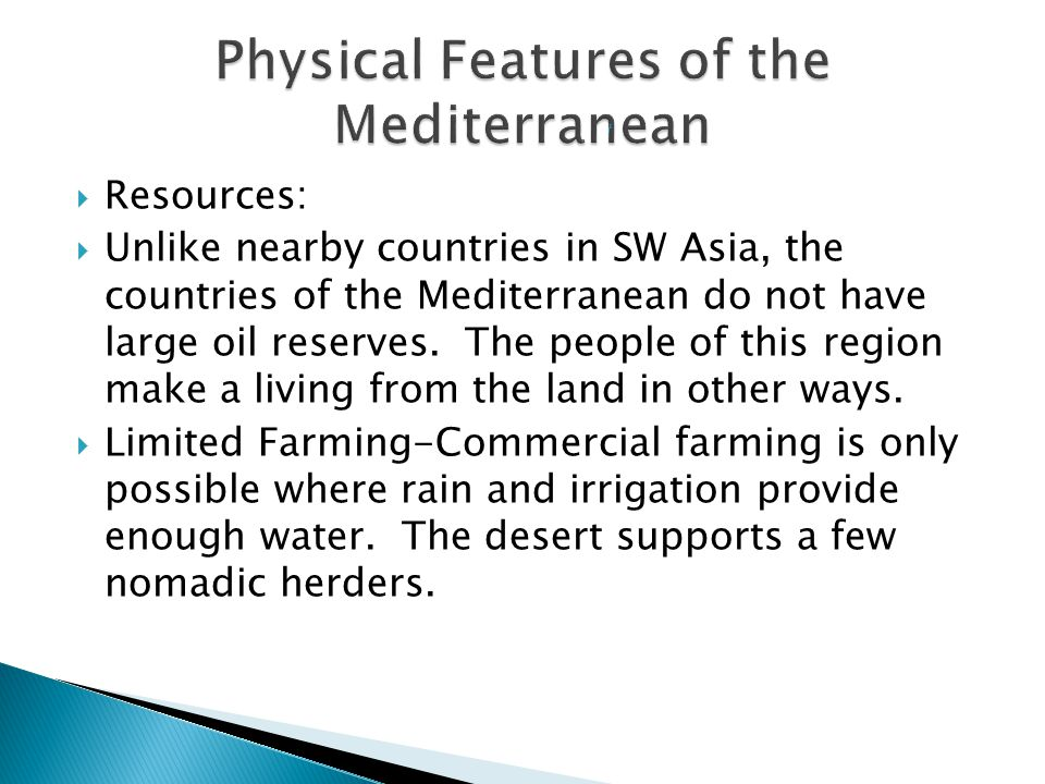  Resources:  Unlike nearby countries in SW Asia, the countries of the Mediterranean do not have large oil reserves.