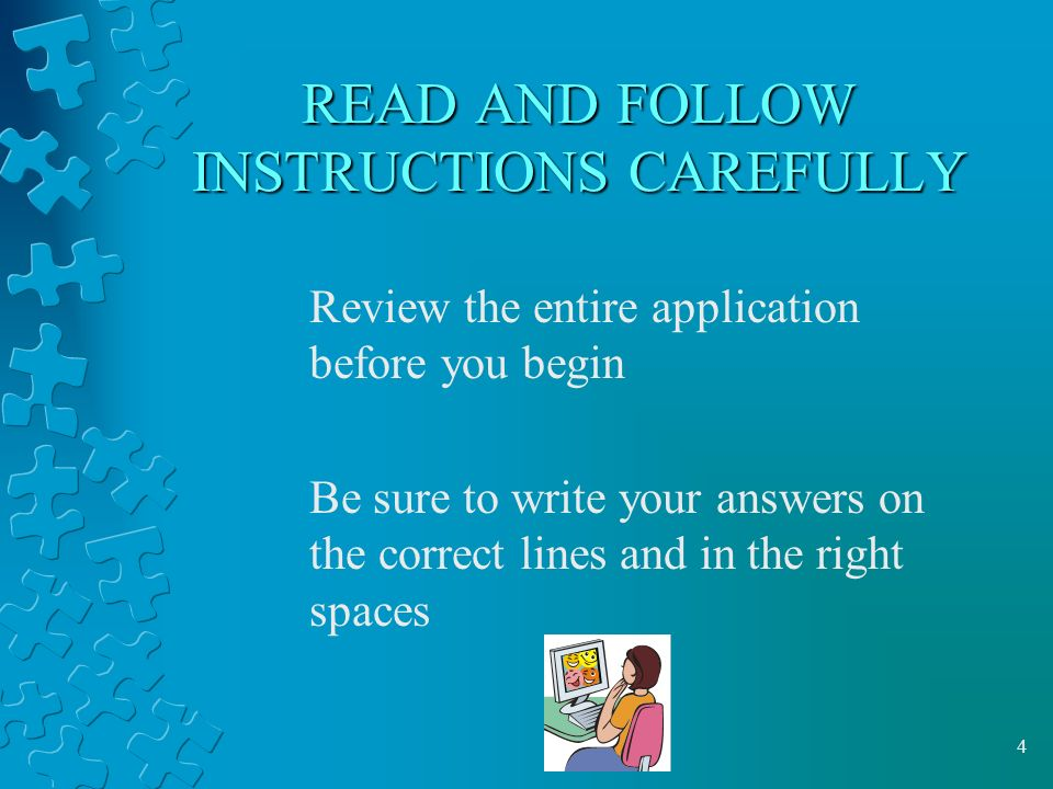 4 READ AND FOLLOW INSTRUCTIONS CAREFULLY Review the entire application before you begin Be sure to write your answers on the correct lines and in the right spaces