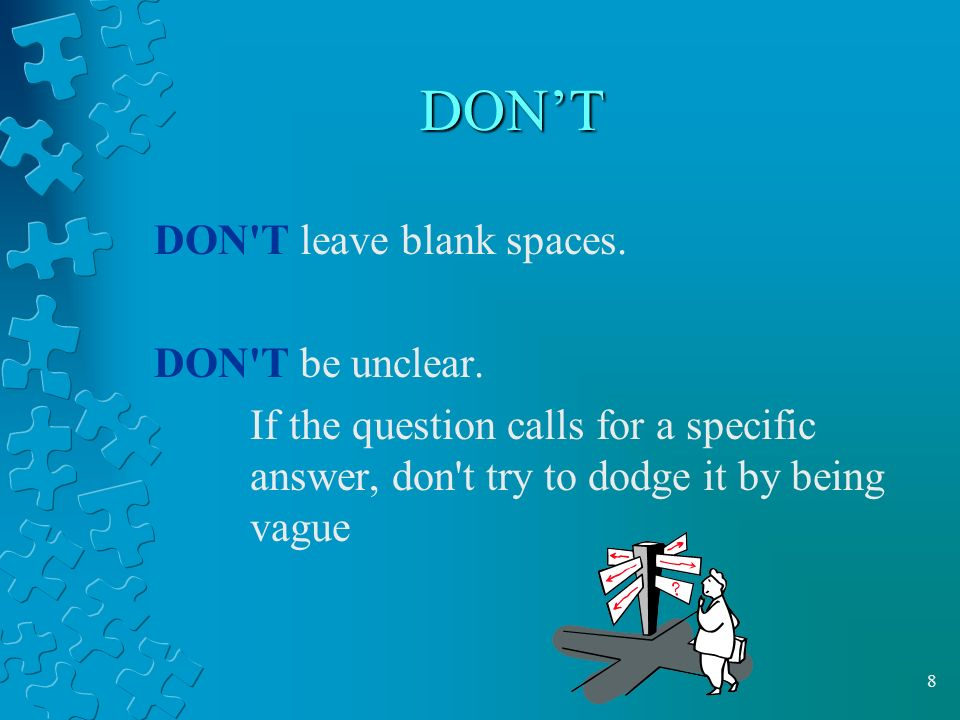 8 DON'T DON T leave blank spaces. DON T be unclear.