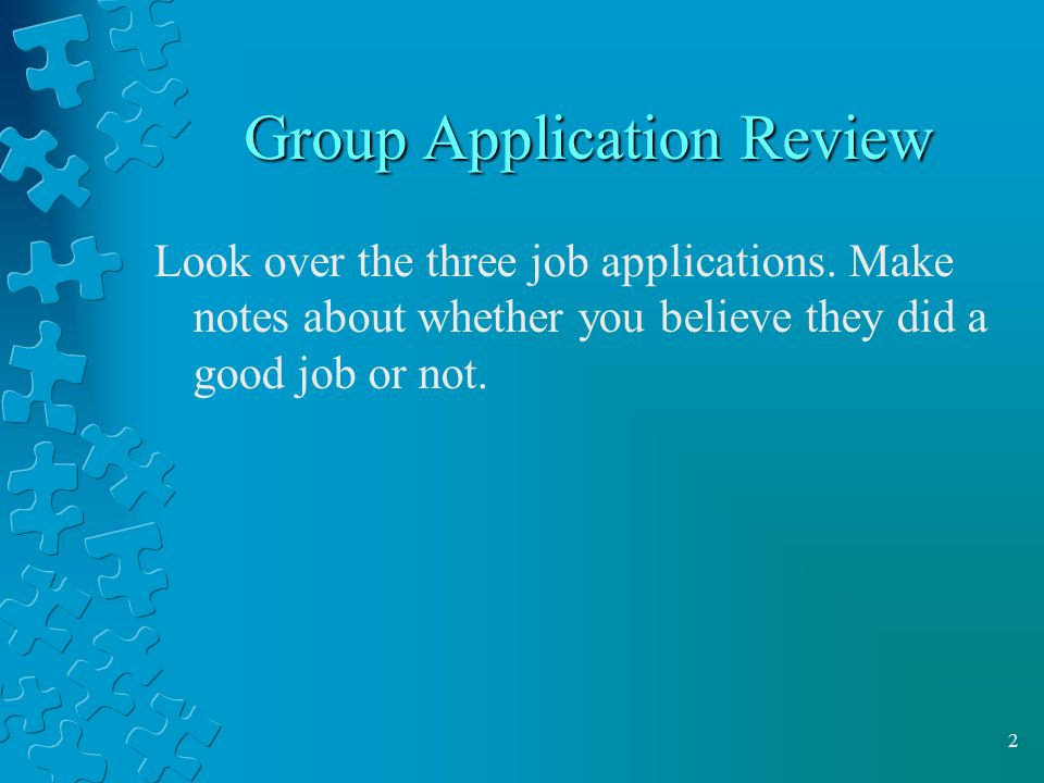 Group Application Review Look over the three job applications.