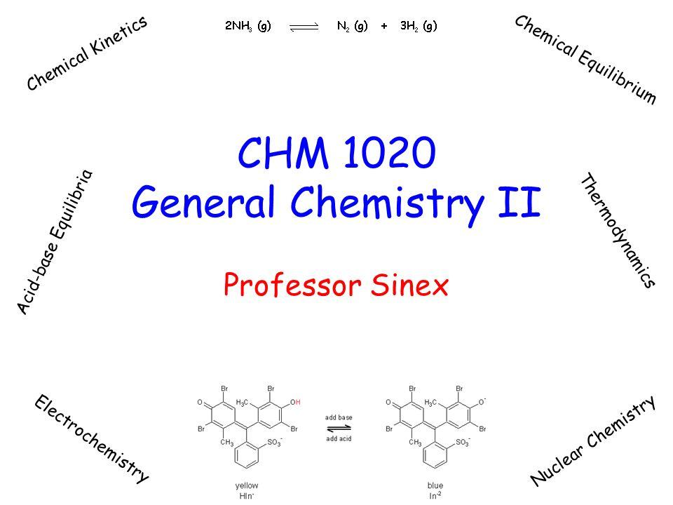 CHM 1020 General Chemistry II Professor Sinex Chemical
