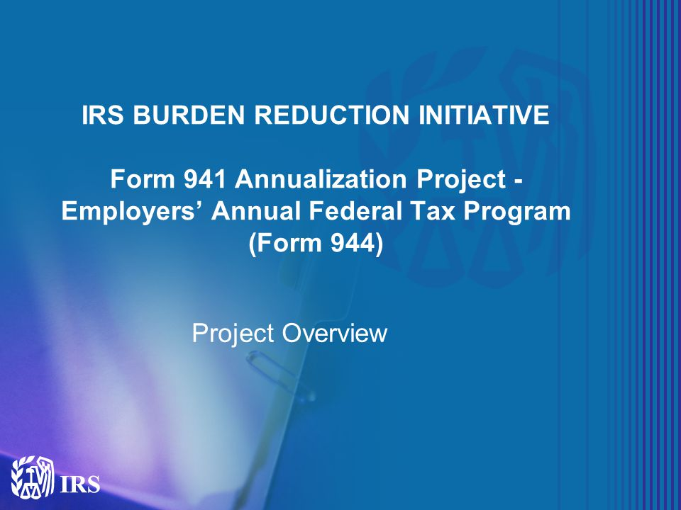 Irs Burden Reduction Initiative Form 941 Annualization Project