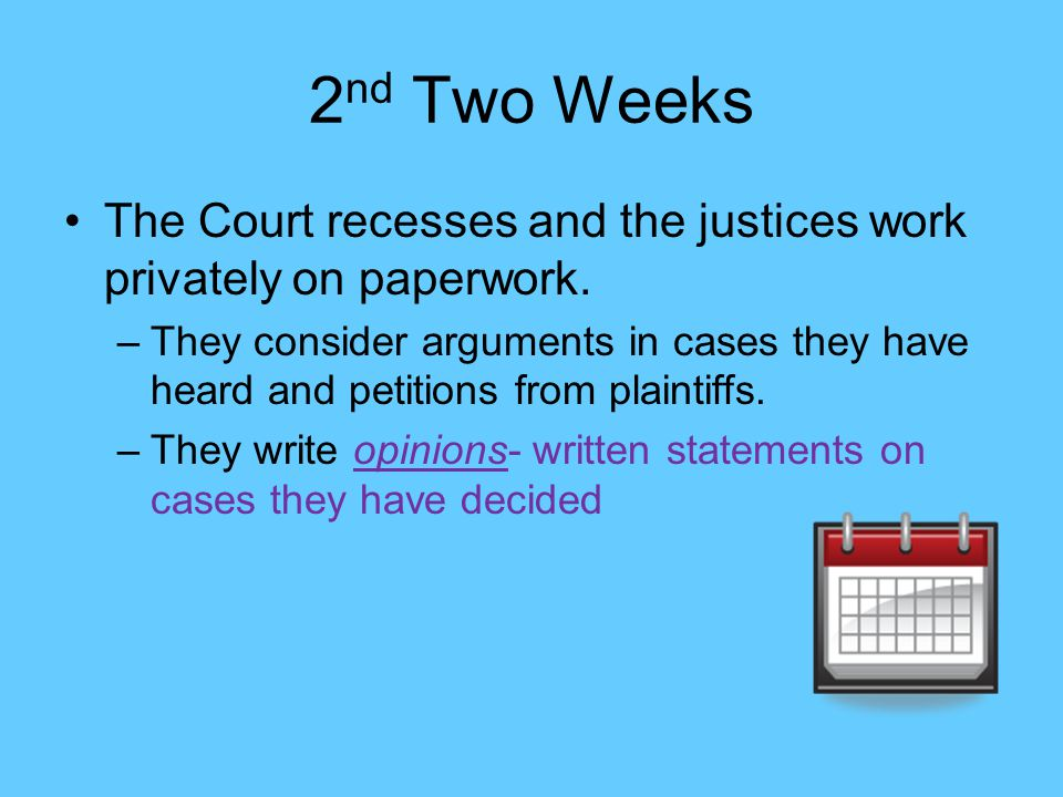 2 nd Two Weeks The Court recesses and the justices work privately on paperwork.