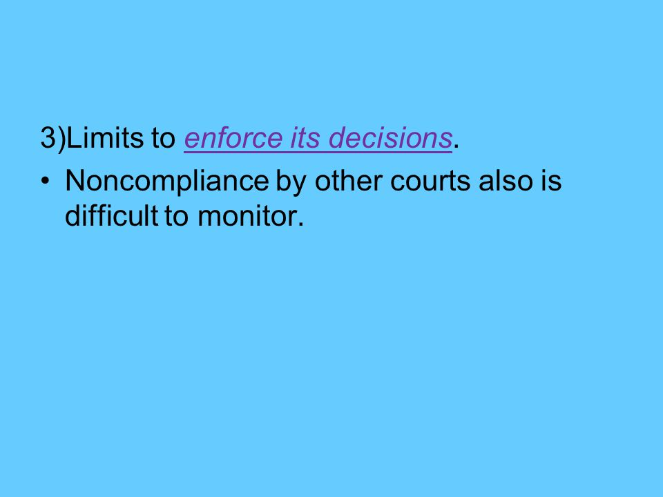 3)Limits to enforce its decisions. Noncompliance by other courts also is difficult to monitor.