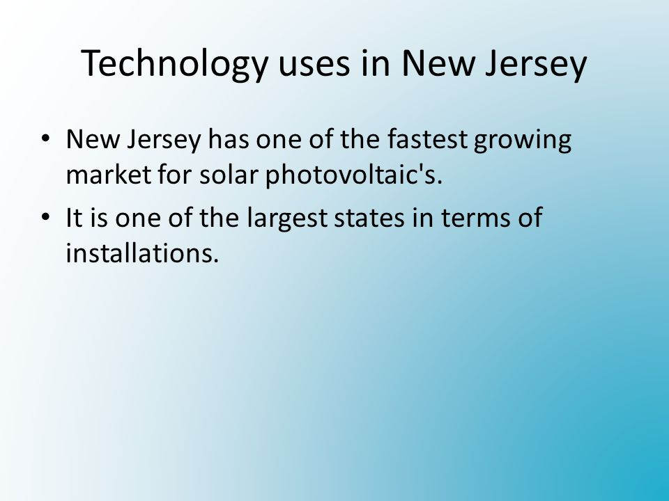 Technology uses in New Jersey New Jersey has one of the fastest growing market for solar photovoltaic s.