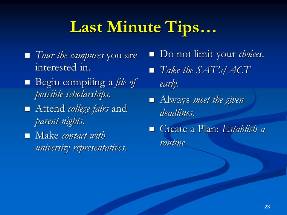23 Last Minute Tips… Tour the campuses you are interested in.