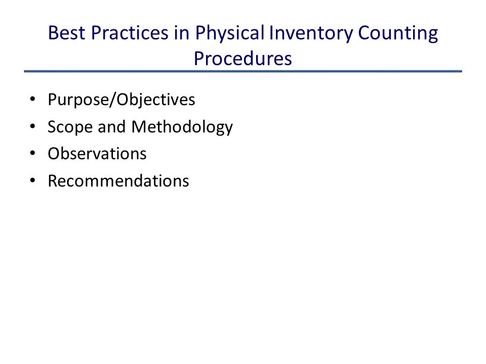 Best Practices in Physical Inventory Counting Procedures Purpose/Objectives Scope and Methodology Observations Recommendations