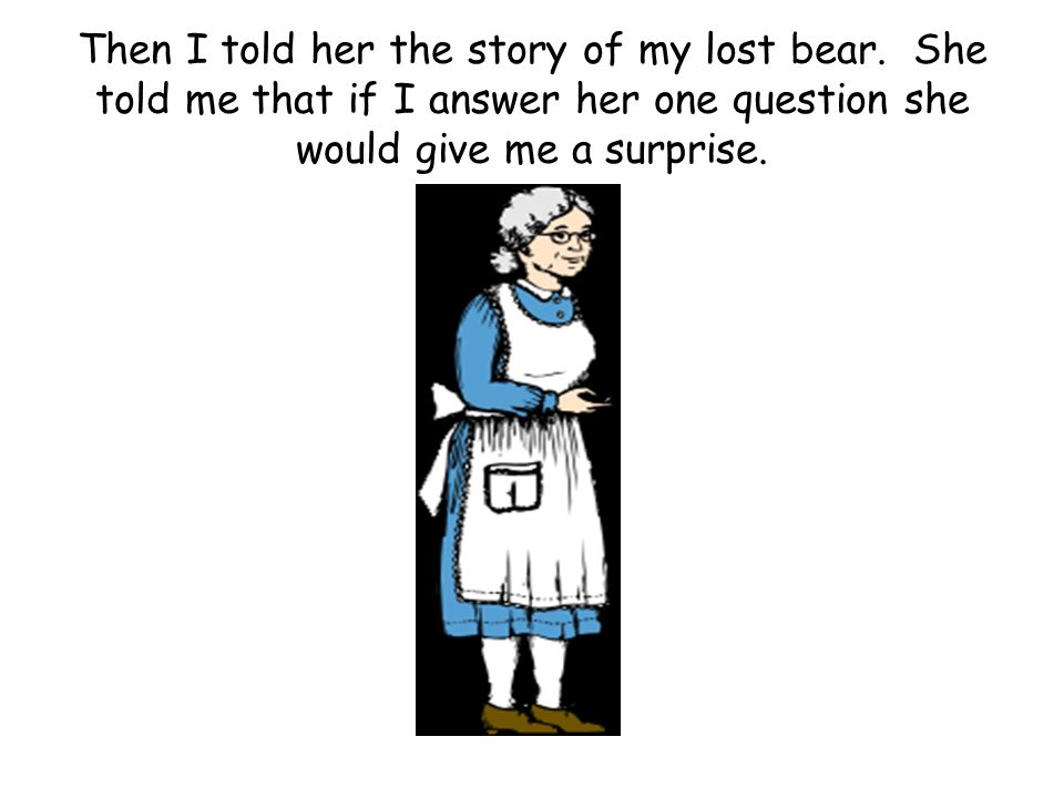 Then I told her the story of my lost bear.
